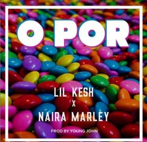 Lil Kesh - O Por Ft Naira Marley